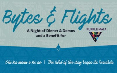Bytes & Flights: A Night of Dinner & Demos and a Benefit for Purple Mai'a